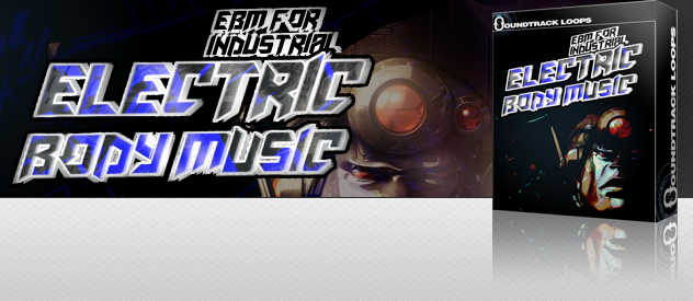 EBM for Industrial - Electric Body Music
