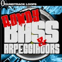 Rowdy Bass & Arpeggiators- Loops and One-Shots