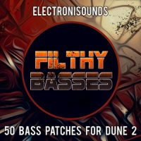 Dune 2 Presets - Filthy Basses - Electronisounds