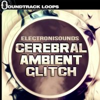 Cerebral Ambient Glitch - Loops and One-Shots