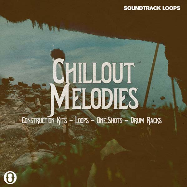 Chillout Melodies - Loops, One-Shots, Drum Racks, & Kits